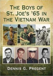 The Boys of St. Joe's '65 in the Vietnam War by Dennis Pregent